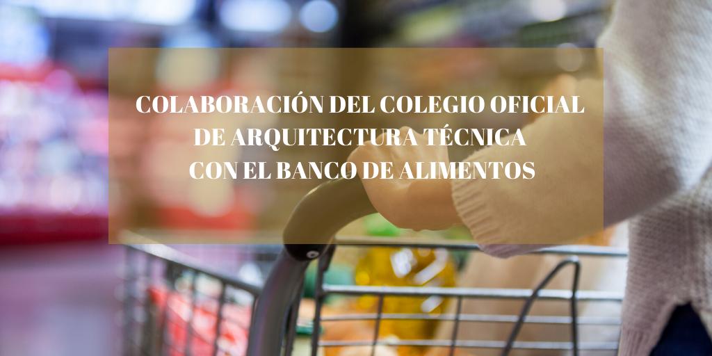 COLABORACIÓN DEL COLEGIO OFICIAL DE ARQUITECTURA TÉCNICA CON EL BANCO DE ALIMENTOS
